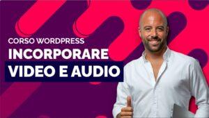 Come inserire video e file audio in WordPress