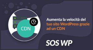 Aumenta la velocità del tuo sito WordPress grazie ad un CDN