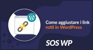 Come aggiustare i link rotti in WordPress