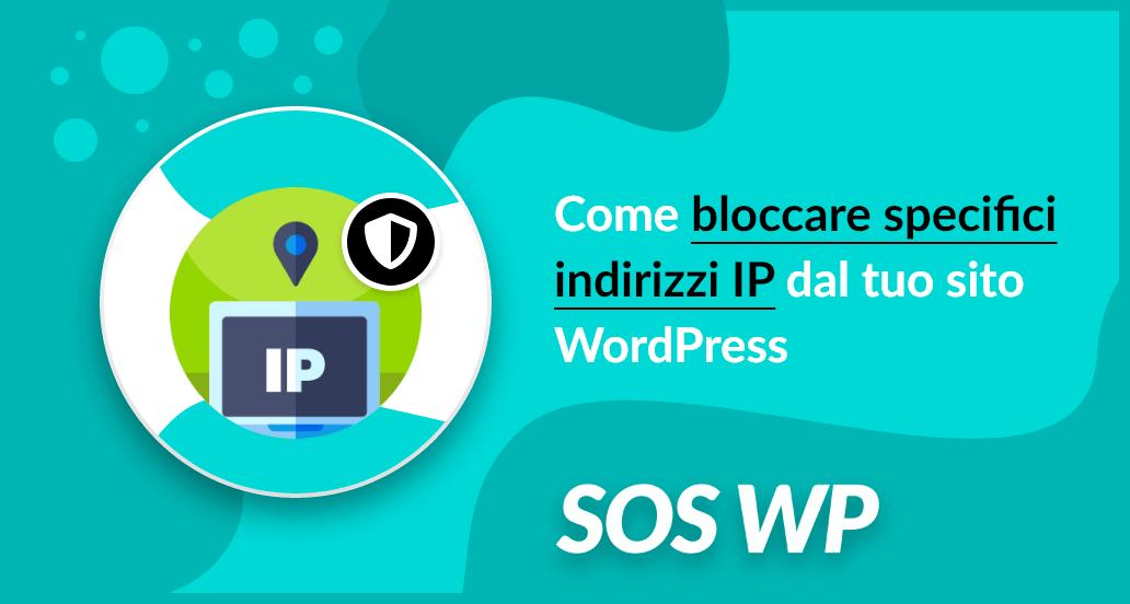Come bloccare specifici indirizzi IP dal tuo sito WordPress