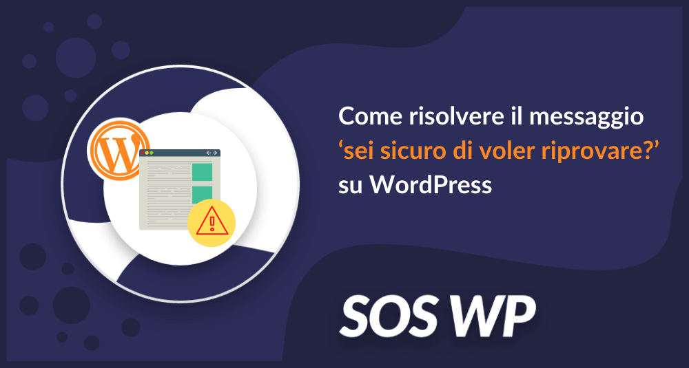 Come risolvere il messaggio 'sei sicuro di voler riprovare' su WordPress