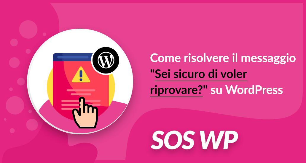 Come risolvere il messaggio 'sei sicuro di voler riprovare?' su WordPress