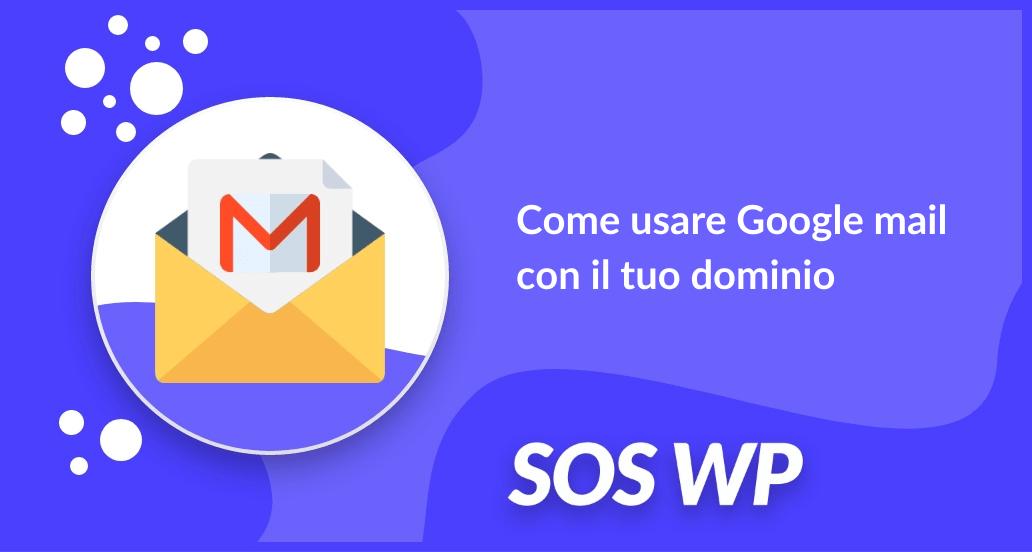 Come usare Google mail con il tuo dominio