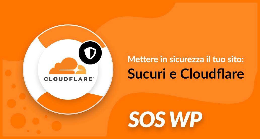 Mettere in sicurezza il tuo sito: Sucuri e Cloudflare
