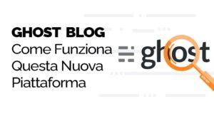 Ghost Blog, come funziona questa nuova piattaforma