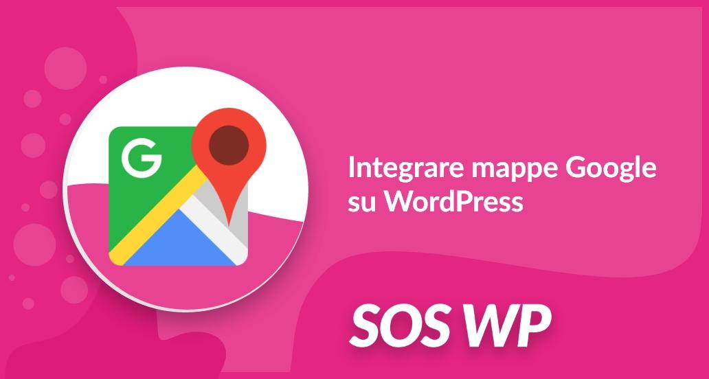 Integrare mappe Google su WordPress