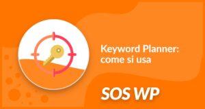 Keyword Planner: come si usa lo strumento per le parole chiave