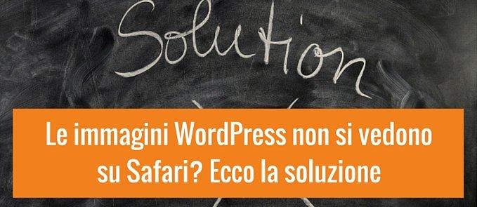 Le immagini WordPress non si vedono su Safari Ecco la soluzione
