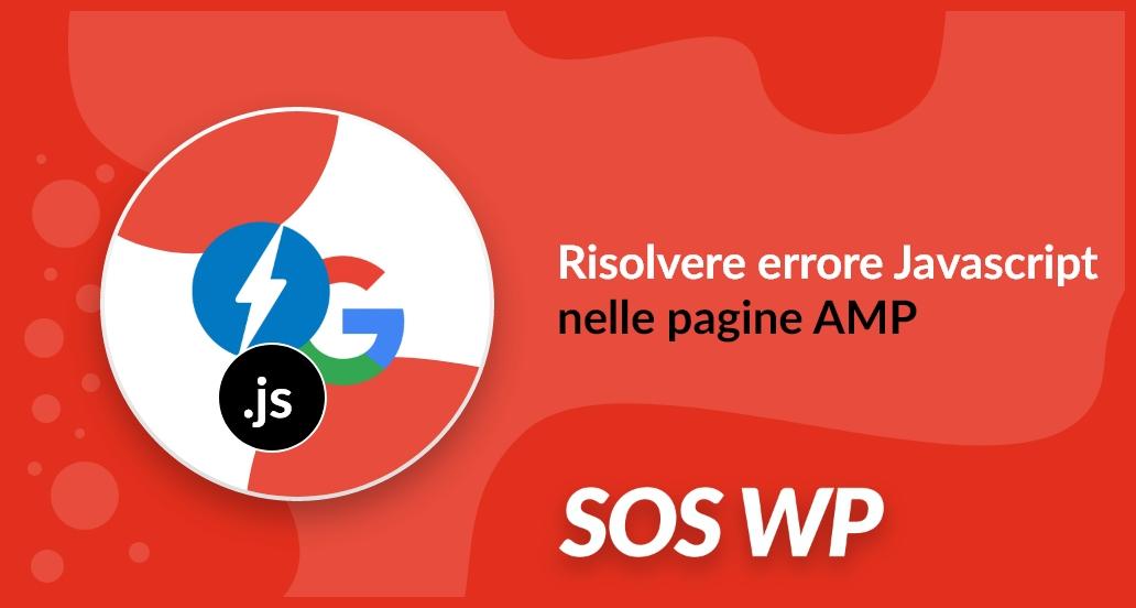 Risolvere errore Javascript nelle pagine AMP