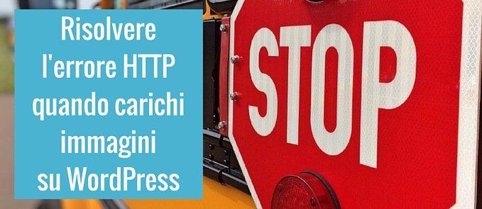 Risolvere l'errore HTTP quando carichi immagini su WordPress