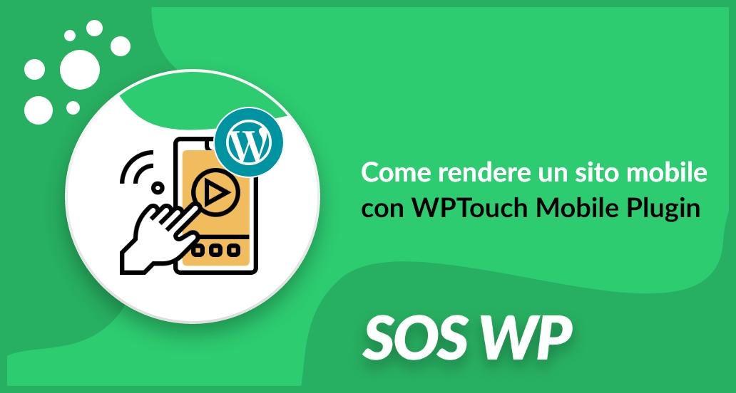 Rendi il tuo sito mobile con wptouch mobile plugin for Sito mobili