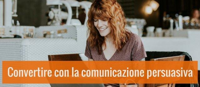 Comunicazione persuasiva nel web: come scrivere contenuti che convertono