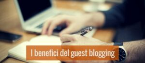 Come ottenere più traffico e autorevolezza con il Guest Blogging