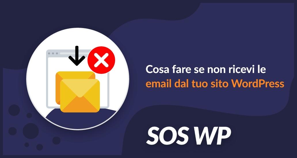 Non ricevi le email dal tuo sito WordPress? Ecco la soluzione