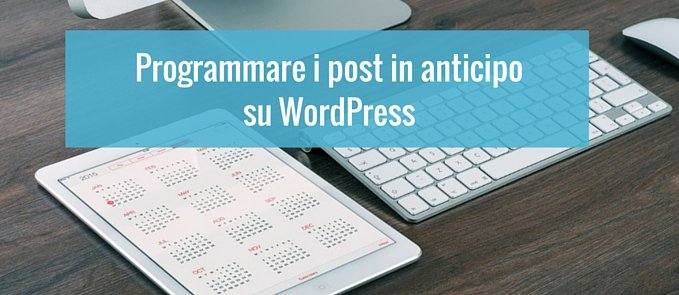 programmare i post in anticipo su WordPress
