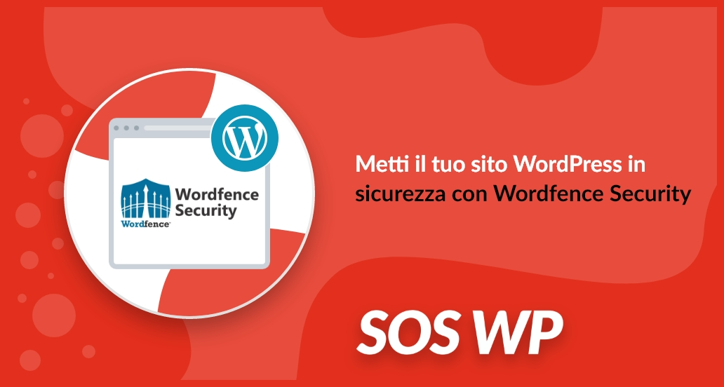 Metti il tuo sito WordPress in sicurezza con Wordfence Security