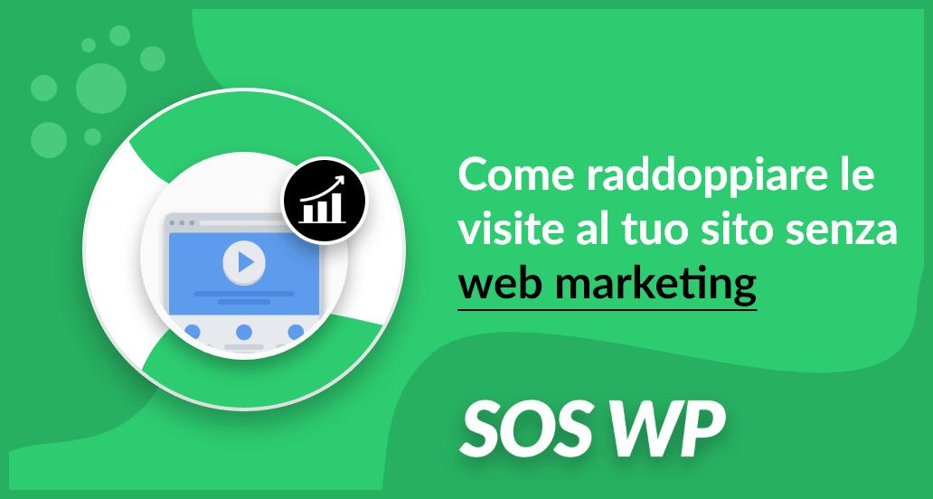 Come raddoppiare le visite al tuo sito, senza fare web marketing