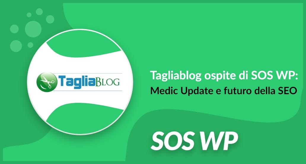 Tagliablog ospite di SOS WP: Medic Update e futuro della SEO