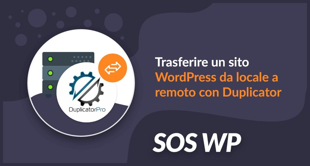 Trasferire un sito WordPress da locale a remoto con Duplicator