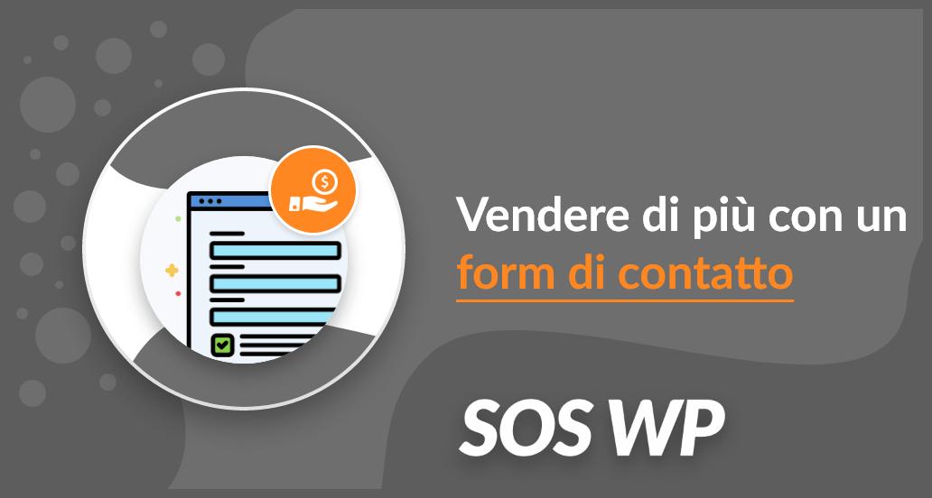 Perché inserire un form di contatto su WordPress ti aiuterà a vendere di più